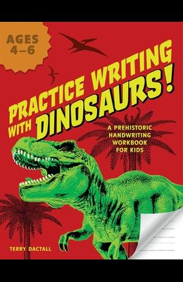 Practice Writing with Dinosaurs!: A Prehistoric Handwriting Workbook for Kids