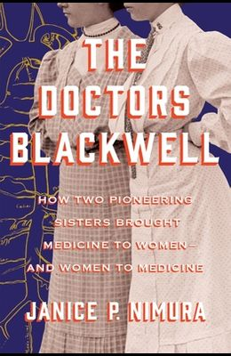 The Doctors Blackwell: How Two Pioneering Sisters Brought Medicine to Women and Women to Medicine