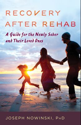 Recovery After Rehab: A Guide for the Newly Sober and Their Loved Ones