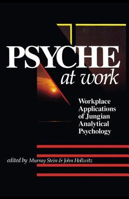The Psyche at Work: Workplace Applications of Jungian Analytical Psychology