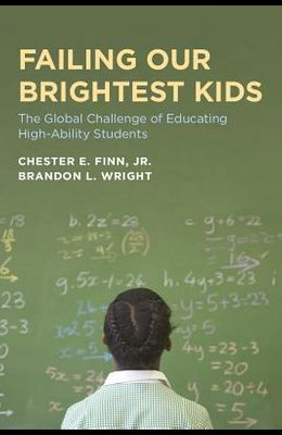 Failing Our Brightest Kids: The Global Challenge of Educating High-Ability Students