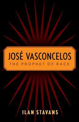 José Vasconcelos: The Prophet of Race