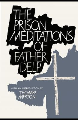 The Prison Meditations of Father Alfred Delp