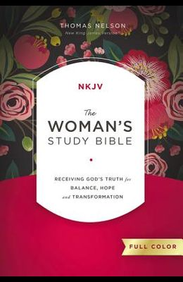 The NKJV, Woman's Study Bible, Fully Revised, Hardcover, Full-Color: Receiving God's Truth for Balance, Hope, and Transformation