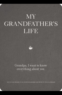 My Grandfather's Life: Grandpa, I Want to Know Everything about You. Give to Your Grandfather to Fill in with His Memories and Return to You