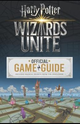Wizards Unite: Official Game Guide (Harry Potter): The Official Game Guide