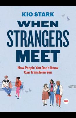 When Strangers Meet: How People You Don't Know Can Transform You