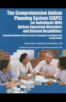 The Comprehensive Autism Planning System (CAPS) for Individuals With Autism Spectrum Disorders and Related Disabilities Integrating Evidence-Based Pra