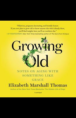 Growing Old Lib/E: Notes on Aging with Something Like Grace