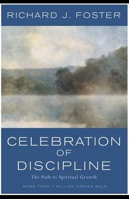 Celebration of Discipline, the REV Ed: Revised and Expanded Edition