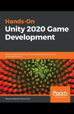 Hands-On Unity 2020 Game Development: Build, customize, and optimize professional games using Unity 2020 and C#