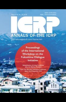 Icrp 2015 Fukushima Proceedings: Proceedings of the 2015 International Workshop on the Fukushima Dialogue Initiative