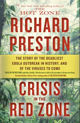Crisis in the Red Zone: The Story of the Deadliest Ebola Outbreak in History, and of the Viruses to Come