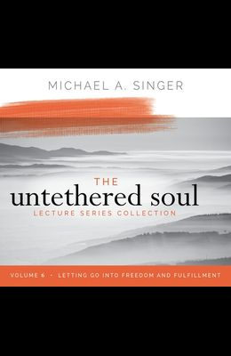 The Untethered Soul Lecture Series: Volume 6: Letting Go Into Freedom and Fulfillment
