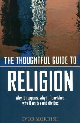 The Thoughtful Guide to Religion: Why It Began, How It Works, and Where It's Going