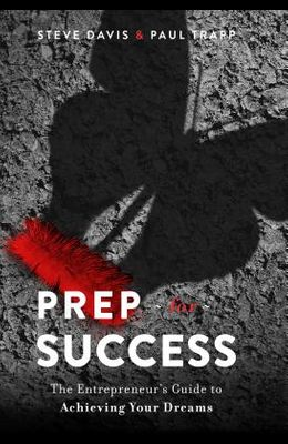 Prep for Success: The Entrepreneur's Guide to Achieving Your Dreams