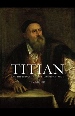 Titian: And the End of the Venetian Renaissance