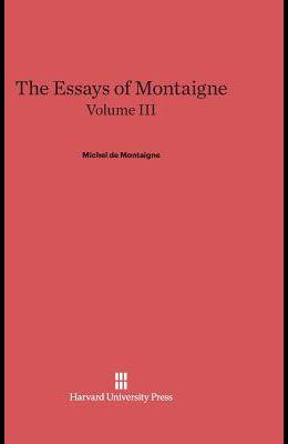 The Essays of Montaigne, Volume III