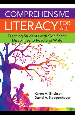 Comprehensive Literacy for All: Teaching Students with Significant Disabilities to Read and Write