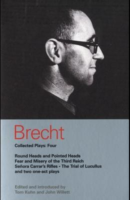 Brecht Collected Plays: 4: Round Heads & Pointed Heads; Fear & Misery of the Third Reich; Senora Carrar's Rifles; Trial of Lucullus; Dansen; How
