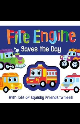 Fire Engine Saves the Day: Touch and Feel Squishy Book