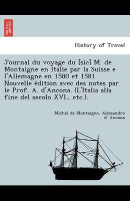 Journal du voyage du [sic] M. de Montaigne en Italie par la Suisse e l'Allemagne en 1580 et 1581. Nouvelle édition avec des notes par le Prof. A