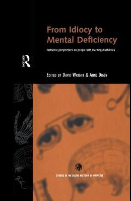 From Idiocy to Mental Deficiency: Historical Perspectives on People with Learning Disabilities