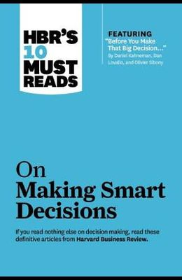 Hbr's 10 Must Reads on Making Smart Decisions (with Featured Article before You Make That Big Decision... by Daniel Kahneman, Dan Lovallo, and Olivi