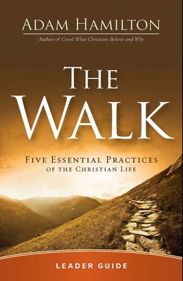 The Walk Leader Guide: Five Essential Practices of the Christian Life