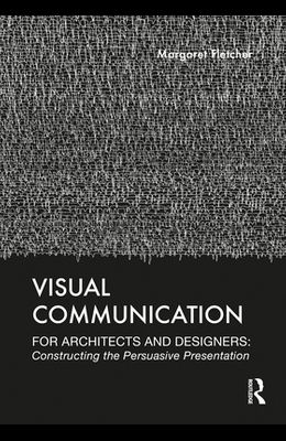 Visual Communication for Architects and Designers: Constructing the Persuasive Presentation