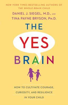 The Yes Brain: How to Cultivate Courage, Curiosity, and Resilience in Your Child