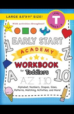 Early Start Academy Workbook for Toddlers: (Ages 3-4) Alphabet, Numbers, Shapes, Sizes, Patterns, Matching, Activities, and More! (Large 8.5x11 Size