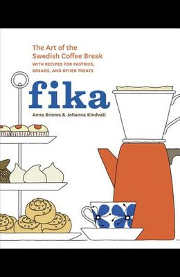 Fika: The Art of the Swedish Coffee Break, with Recipes for Pastries, Breads, and Other Treats [a Baking Book]