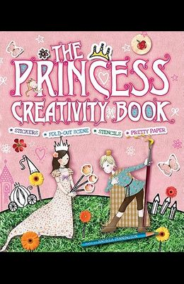 The Princess Creativity Book [With Punch-Out(s) and Stencils and Craft Paper]