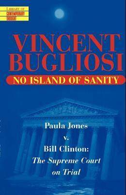 No Island of Sanity: Paula Jones V. Bill Clinton: The Supreme Court on Trial