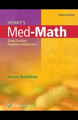 Henke's Med-Math: Dosage Calculation, Preparation, and Administration
