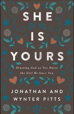 She Is Yours: Trusting God as You Raise the Girl He Gave You