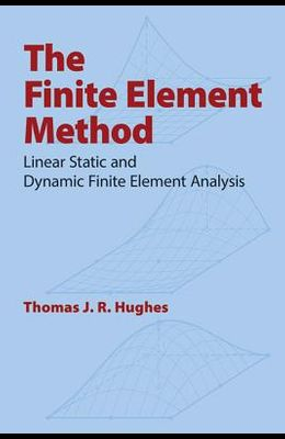 The Finite Element Method: Linear Static and Dynamic Finite Element Analysis