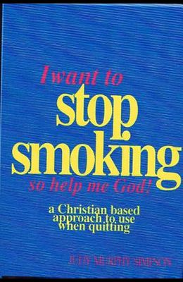 I Want to Stop Smoking...So Help Me God!: A Christian-Based Approach to Use When Quitting