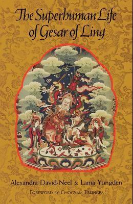 The Superhuman Life of Gesar of Ling