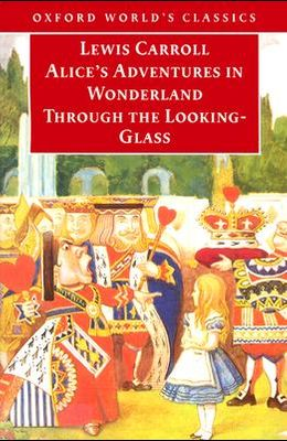 Alice's Adventures in Wonderland and Through the Looking-Glass: And What Alice Found There