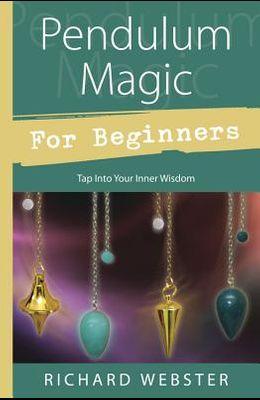 Pendulum Magic for Beginners: Power to Achieve All Goals