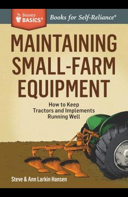 Maintaining Small-Farm Equipment: How to Keep Tractors and Implements Running Well