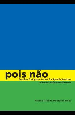 Pois Não: Brazilian Portuguese Course for Spanish Speakers, with Basic Reference Grammar