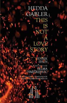 Hedda Gabler; This Is Not A Love Story
