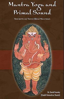 Mantra Yoga and Primal Sound: Secret of Seed (Bija) Mantras