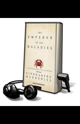 The Emperor of All Maladies: A Biography of Cancer [With Earbuds]