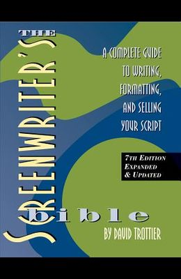 The Screenwriter's Bible, 7th Edition: A Complete Guide to Writing, Formatting, and Selling Your Script