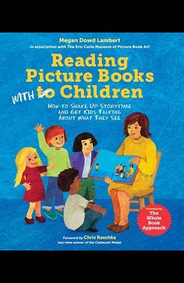 Reading Picture Books with Children: How to Shake Up Storytime and Get Kids Talking about What They See