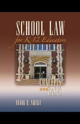 School Law for K-12 Educators: Concepts and Cases